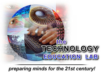 The Technology Education Lab: Preparing    Minds for the 21st Century!